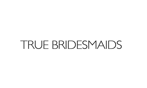 True Bridesmaids