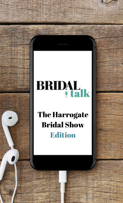 Bridal Talk - The Harrogate Bridal Show Edition